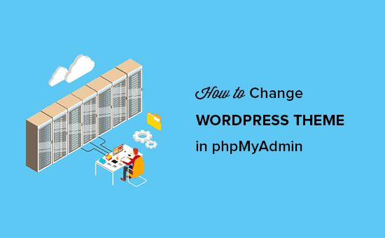 Change WordPress Theme from phpMyAdmin